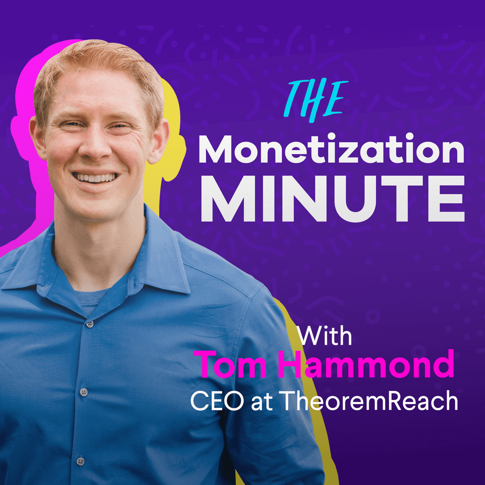 Monetization Minute with Tom Hammond, CEO & CoFounder at TheoremReach